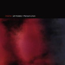 Jah Wobble & Marconi Union - Anomic